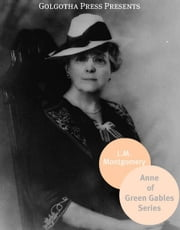 Anne Of Green Gables Series ebook by L.M. Montgomery