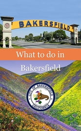 What To Do In Bakersfield ebook by Richard Hauser