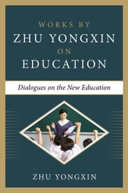 Dialogues on the New Education (Works by Zhu Yongxin on Education Series) ebook by Zhu Yongxin