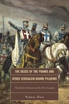 The Deeds of the Franks and Other Jerusalem-Bound Pilgrims - The Earliest Chronicle of the First Crusade ebook by