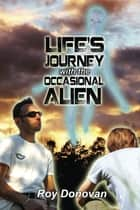 Life's Journey With The Occsional Alien ebook by Roy Donovan