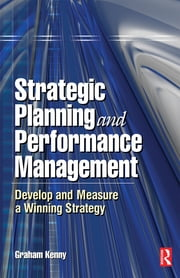 Strategic Planning and Performance Management ebook by Graham Kenny