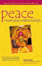 Peace in Everyday Relationships - Resolving Conflicts in Your Personal and Work Life ebook by Shelia Alson