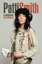 Patti Smith: A Biography ebook by Nick Johnstone
