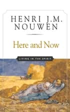 Here and Now - Living in the Spirit ebook by Henri J. M. Nouwen
