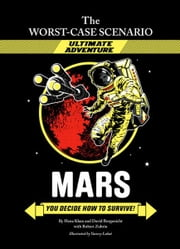 The Worst-Case Scenario Ultimate Adventure Novel: Mars ebook by David Borgenicht,Robert Zubrin,Hena Khan,Yancey Labat