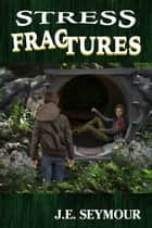 Stress Fractures ebook by J.E. Seymour