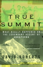 True Summit - What Really Happened on the Legendary Ascent on Annapurna ebook by David Roberts