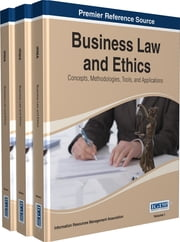 Business Law and Ethics - Concepts, Methodologies, Tools, and Applications ebook by Information Resources Management Association