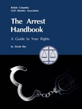 The Arrest Handbook - A Guide To Your Rights ebook by David Eby