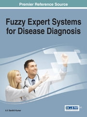Fuzzy Expert Systems for Disease Diagnosis ebook by A.V. Senthil Kumar