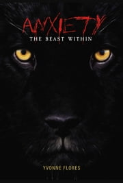 Anxiety, The Beast Within ebook by Yvonne Flores