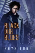 Black Dog Blues ebook by Rhys Ford