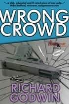 Wrong Crowd ebook by Richard Godwin