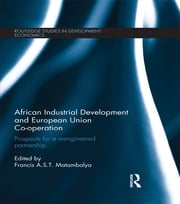 African Industrial Development and European Union Co-operation - Prospects for a reengineered partnership ebook by Francis A.S.T. Matambalya