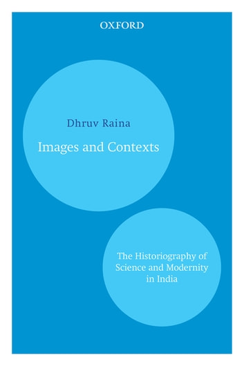 Images and Contexts - The Historiography of Science and Modernity in India ebook by Dhruv Raina