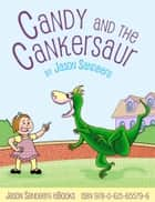 Candy and the Cankersaur ebook by Jason Sandberg