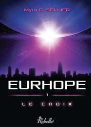 Eurhope - 1 : Le choix ebook by Myra G.Sellier