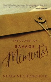 The Closet of Savage Mementos ebook by Nuala Ní Chonchúir