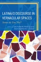 Latina/o Discourse in Vernacular Spaces - Somos de Una Voz? ebook by Michelle A. Holling, Bernadette M. Calafell, Claudia Anguiano,...