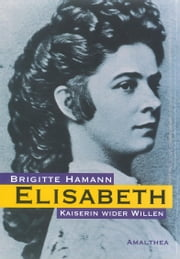 Elisabeth - Kaiserin wider Willen ebook by Brigitte Hamann