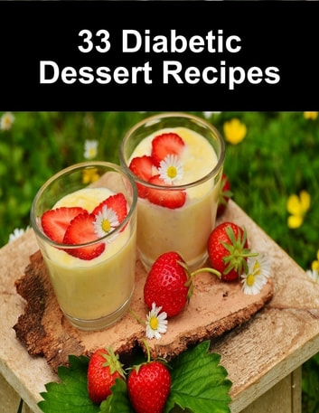 33 Diabetic Dessert Recipes ebook by Karolis Sciaponis
