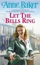 Let The Bells Ring - A gripping wartime saga of family, romance and danger ebook by Anne Baker
