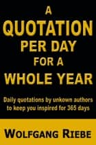 A Quotation Per Day for a Whole Year ebook by Wolfgang Riebe