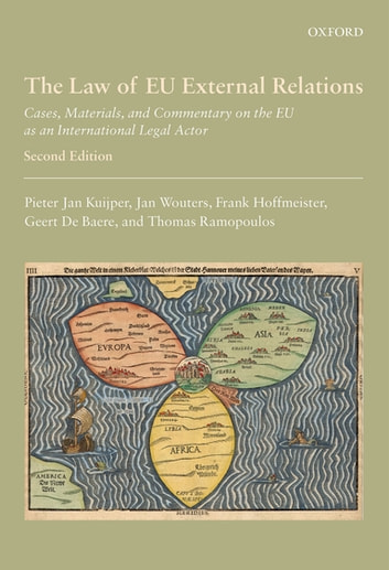The Law of EU External Relations - Cases, Materials, and Commentary on the EU as an International Legal Actor ebook by Pieter Jan Kuijper,Jan Wouters,Frank Hoffmeister,Thomas Ramopoulos,Geert De Baere