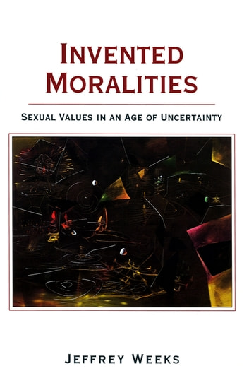 Invented Moralities - Sexual Values in an Age of Uncertainty ebook by Jeffrey Weeks