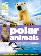Animal Planet Polar Animals (Animal Bites Series) ebook by Animal Planet,Laaren Brown