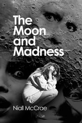 The Moon and Madness ebook by Niall McCrae