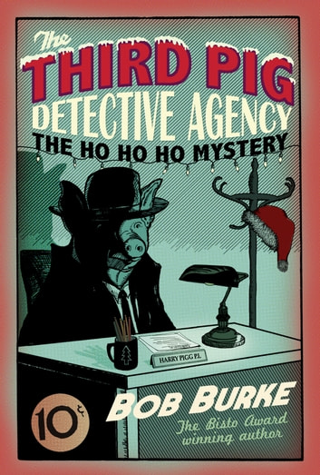 The Ho Ho Ho Mystery (Third Pig Detective Agency, Book 2) ebook by Bob Burke