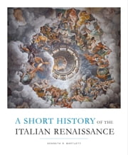 A Short History of the Italian Renaissance ebook by Kenneth R.  Bartlett