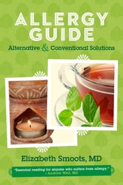 Allergy Guide - Alternative & Conventional Solutions ebook by Elizabeth Smoots, MD