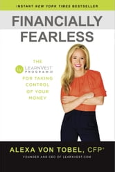Financially Fearless - The LearnVest Program for Taking Control of Your Money ebook by Alexa von Tobel