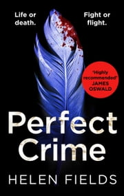 Perfect Crime: The gripping new crime thriller that you won't be able to put down! (A DI Callanach Crime Thriller, Book 5) ebook by Helen Fields