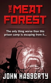 The Meat Forest - A Tale of the Gulag ebook by John Haggerty