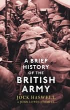 A Brief History of the British Army ebook by John Lewis-Stempel, Jock Haswell