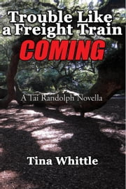Trouble Like a Freight Train Coming - A Tai Randolph Novella ebook by Tina Whittle