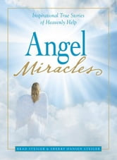 Angel Miracles - Inspirational True Stories of Heavenly Help ebook by Brad Steiger,Sherry Hansen Steiger