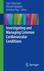 Investigating and Managing Common Cardiovascular Conditions ebook by Juan Carlos Kaski,Michael Papadakis,Hariharan Raju