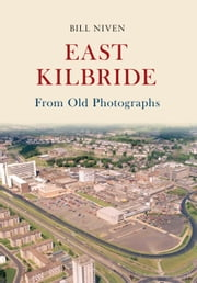 East Kilbride From Old Photographs ebook by Bill Niven
