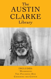 The Austin Clarke Library - 'Membering / The Polished Hoe / Choosing His Coffin ebook by Austin Clarke