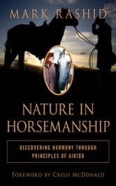 Nature in Horsemanship - Discovering Harmony Through Principles of Aikido ebook by Mark Rashid