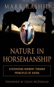 Nature in Horsemanship - Discovering Harmony Through Principles of Aikido ebook by Mark Rashid,Crissi McDonald