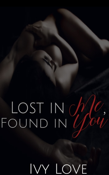 Lost in Me, Found in Y ou ebook by Ivy Love