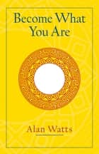 Become What You Are ebook by Alan Watts