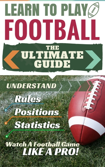 Football learn to play football the ultimate guide to understand football learn to play football the ultimate guide to understand football rules football fandeluxe Gallery