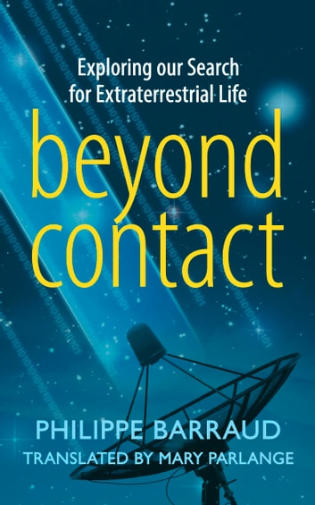 Beyond Contact - Exploring Our Search for Extraterrestrial Life ebook by Philippe Barraud,Mary Parlange